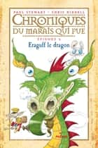 Chroniques du marais qui pue, Tome 06 - Eraguff le dragon ebook by Paul Stewart, Amélie SARN, Chris Riddell