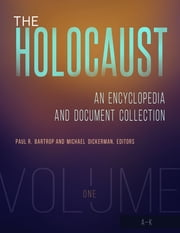 The Holocaust: An Encyclopedia and Document Collection [4 volumes] ebook by Paul R. Bartrop, Michael Dickerman