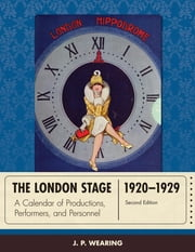The London Stage 1920-1929 - A Calendar of Productions, Performers, and Personnel ebook by J. P. Wearing