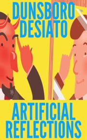 Artificial Reflections ebook by Dunsboro Desiato