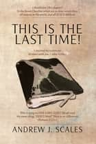This Is the Last Time! ebook by Andrew J. Scales