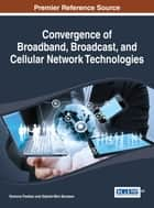 Convergence of Broadband, Broadcast, and Cellular Network Technologies ebook by Gabriel-Miro Muntean,Ramona Trestian