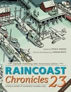 Raincoast Chronicles 23 ebook by Peter A. Robson,Howard White