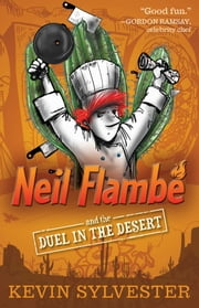 Neil Flambé and the Duel in the Desert ebook by Kevin Sylvester,Kevin Sylvester
