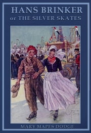 Hans Brinker or The Sliver Skates ebook by Mary Mapes Dodge,George Wharton Edwards (Illustrated)