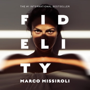 Fidelity - The Number One International Bestseller ebook by Marco Missiroli