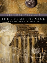 The Life of the Mind (RenewedMinds) - A Christian Perspective ebook by Clifford Williams