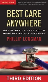 Best Care Anywhere - Why VA Health Care Would Work Better For Everyone ebook by Phillip Longman