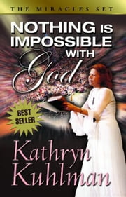 Nothing Is Impossible with God ebook by Kathryn, Kuhlman