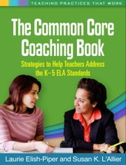 The Common Core Coaching Book: Strategies to Help Teachers Address the K-5 ELA Standards ebook by Elish-Piper, Laurie