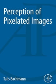 Perception of Pixelated Images ebook by Talis Bachmann
