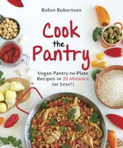 Cook the Pantry - Vegan Pantry-to-Plate Recipes in 20 Minutes (or Less!) ebook by Robin Robertson