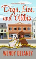 Dogs, Lies, and Alibis - A Working Stiffs Mystery, #5 ebook by Wendy Delaney
