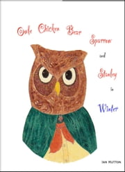 Owle, Chicken, Bear, Sparrow, and Stanley in Winter. ebook by Ian Hutton