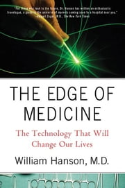 The Edge of Medicine - The Technology That Will Change Our Lives ebook by William Hanson