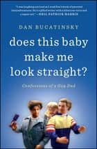 Does This Baby Make Me Look Straight? - Confessions of a Gay Dad ebook by Dan Bucatinsky