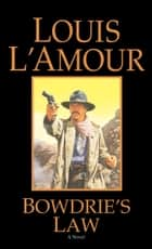 Bowdrie's Law - Stories ebook by Louis L'Amour
