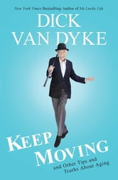 Keep Moving - And Other Tips and Truths About Aging ebook by Dick Van Dyke