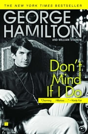 Don't Mind If I Do ebook by George Hamilton,William Stadiem