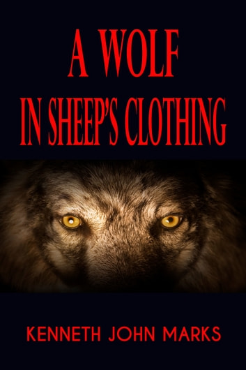 A Wolf in Sheep's Clothing ebook by Kenneth John Marks