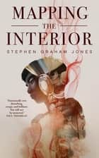 Mapping the Interior Ebook di Stephen Graham Jones