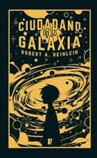 Ciudadano de la galaxia ebook by Robert A. Heinlein