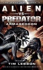 Alien vs. Predator: Armageddon ebook by Tim Lebbon