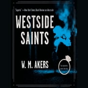 Westside Saints - A Novel audiobook by W.M. Akers
