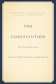 The Constitution - An Introduction ebook by Michael Stokes Paulsen, Luke Paulsen