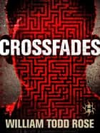 Crossfades - A Dystopian Novella ebook by William Todd Rose