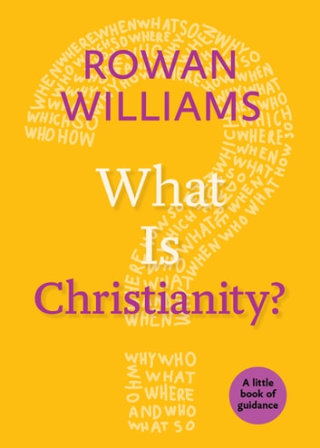 What Is Christianity? - A Little Book of Guidance ebook by Rowan Williams