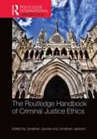 The Routledge Handbook of Criminal Justice Ethics ebook by Jonathan Jacobs,Jonathan Jackson