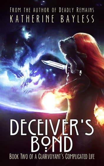Deceiver's Bond - Book Two of A Clairvoyant's Complicated Life ebook by Katherine Bayless