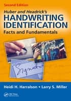 Huber and Headrick's Handwriting Identification - Facts and Fundamentals, Second Edition ebook by Heidi H. Harralson, Larry S. Miller