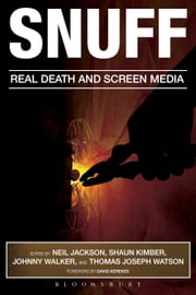 Snuff - Real Death and Screen Media ebook by Neil Jackson,Shaun Kimber,Johnny Walker,Watson