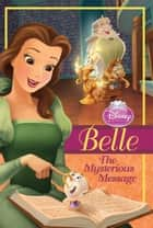 Belle: The Mysterious Message ebook by Disney Press