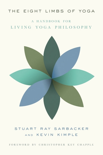 The Eight Limbs of Yoga - A Handbook for Living Yoga Philosophy ebook by Stuart Ray Sarbacker,Kevin Kimple