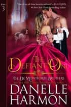 The Defiant One - The De Montforte Brothers - Book 3 ebook by Danelle Harmon