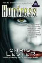 Huntress: A Tale of Metamor City ebook by Chris Lester
