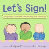 Let's Sign, Baby! - A Fun and Easy Way to Talk with Baby ebook by Kelly Ault