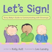 Let's Sign, Baby! - A Fun and Easy Way to Talk with Baby ebook by Kelly Ault,Leo Landry