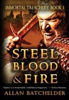 Steel, Blood & Fire ebook by Allan Batchelder