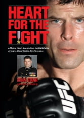 Heart for the Fight: A Marine Hero's Journey from the Battlefields of Iraq to Mixed Martial Arts Champion - A Marine Hero's Journey from the Battlefields of Iraq to Mixed Martial Arts Champion ebook by Brian Stann,John R. Bruning