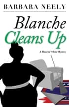 Blanche Cleans Up - A Blanche White Mystery ebook by Barbara Neely