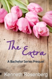 The Extra - A Bachelor Series Prequel ebook by Kenneth Rosenberg