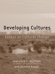 Developing Cultures - Essays on Cultural Change ebook by Lawrence E. Harrison,Jerome Kagan
