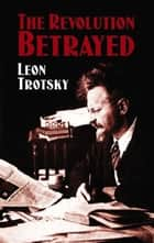 The Revolution Betrayed ebook by Max Eastman, Leon Trotsky