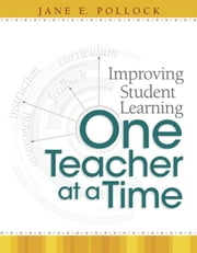 Improving Student Learning One Teacher at a Time ebook by Pollock, Jane E.