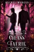 Glass Faerie ebook by Rachel Morgan