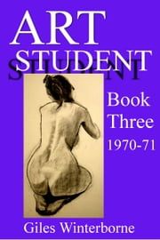 Art Student Book Three 1970-71 ebook by Giles Winterborne